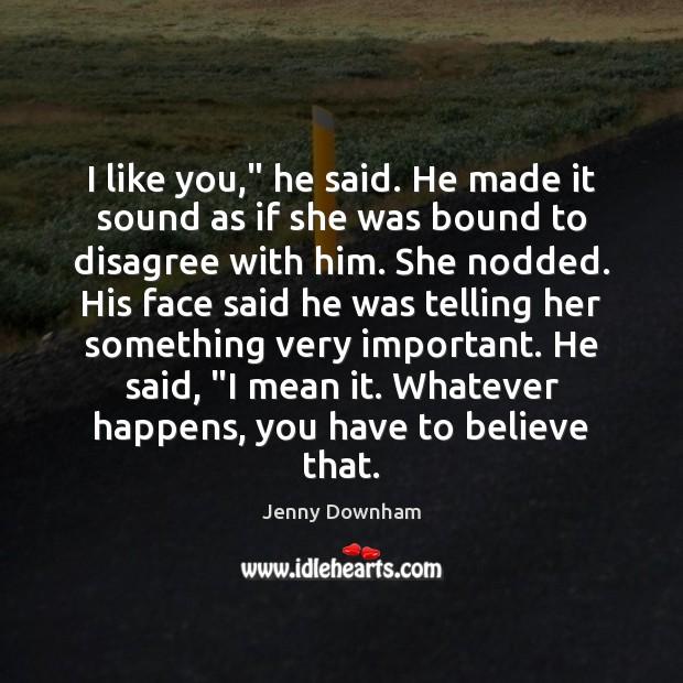"""I like you,"""" he said. He made it sound as if she Image"""