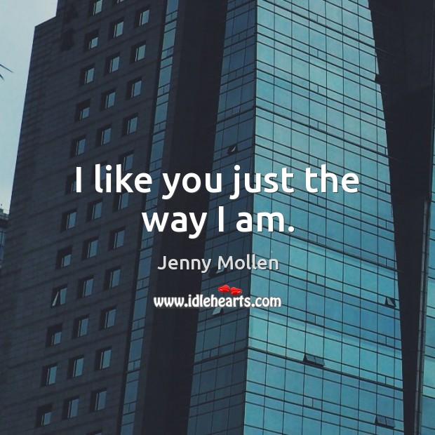 I like you just the way I am. Image