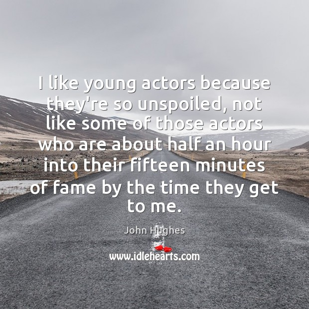 I like young actors because they're so unspoiled, not like some of John Hughes Picture Quote