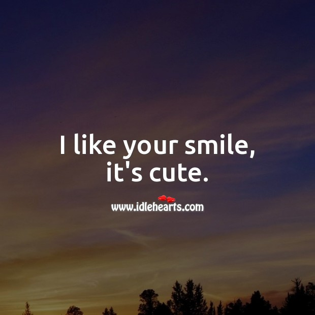 I like your smile, it's cute. You're Beautiful Quotes Image