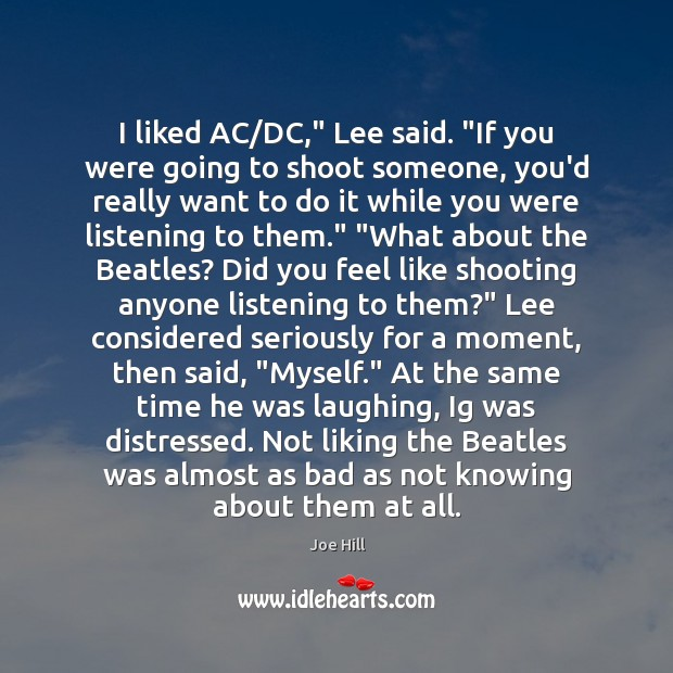 """I liked AC/DC,"""" Lee said. """"If you were going to shoot Joe Hill Picture Quote"""