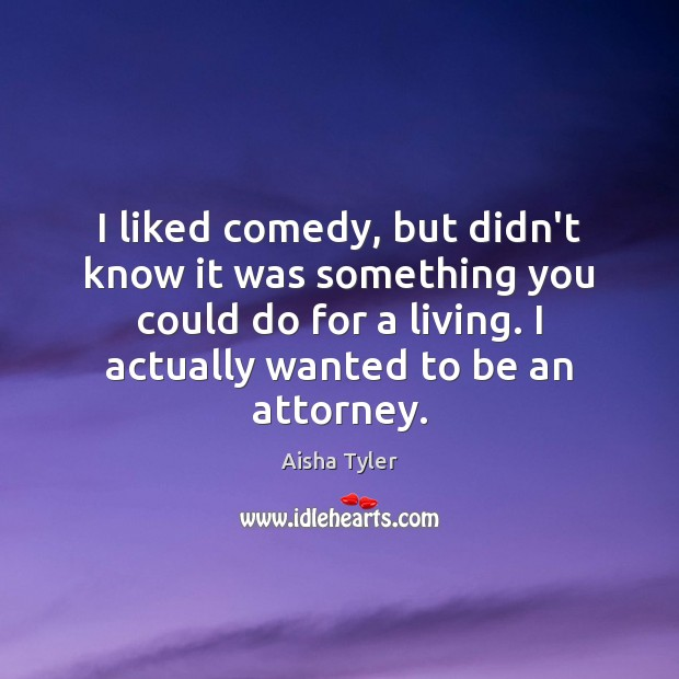 I liked comedy, but didn't know it was something you could do Image
