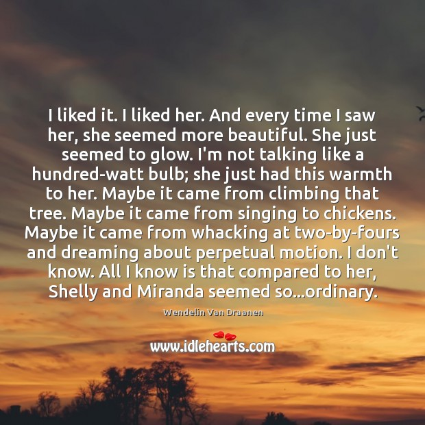 I liked it. I liked her. And every time I saw her, Wendelin Van Draanen Picture Quote