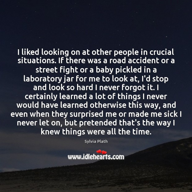 I liked looking on at other people in crucial situations. If there Image