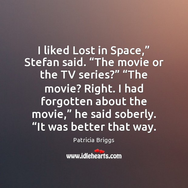 """I liked Lost in Space,"""" Stefan said. """"The movie or the TV Patricia Briggs Picture Quote"""