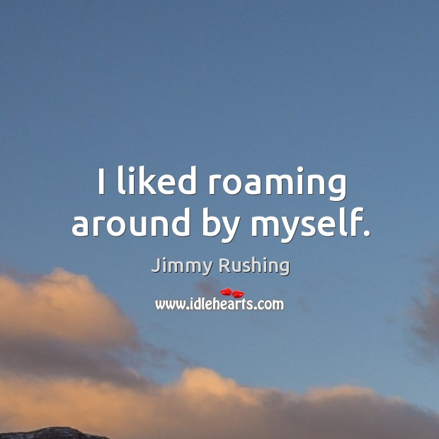 I liked roaming around by myself. Image