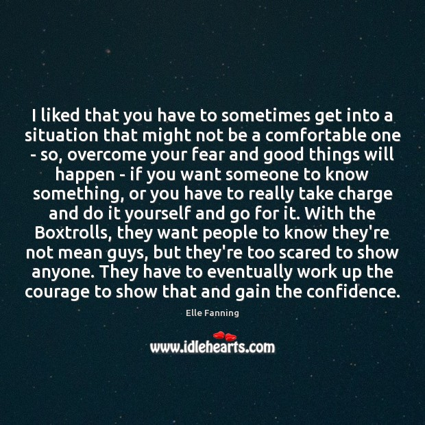 I liked that you have to sometimes get into a situation that Elle Fanning Picture Quote