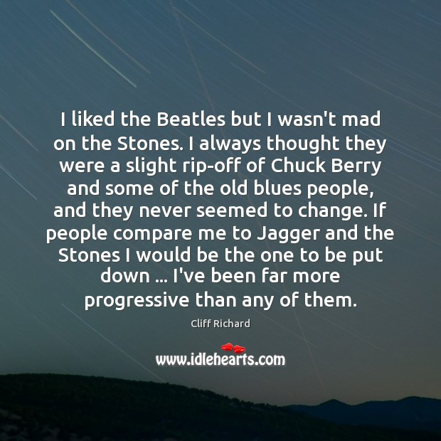 I liked the Beatles but I wasn't mad on the Stones. I Image