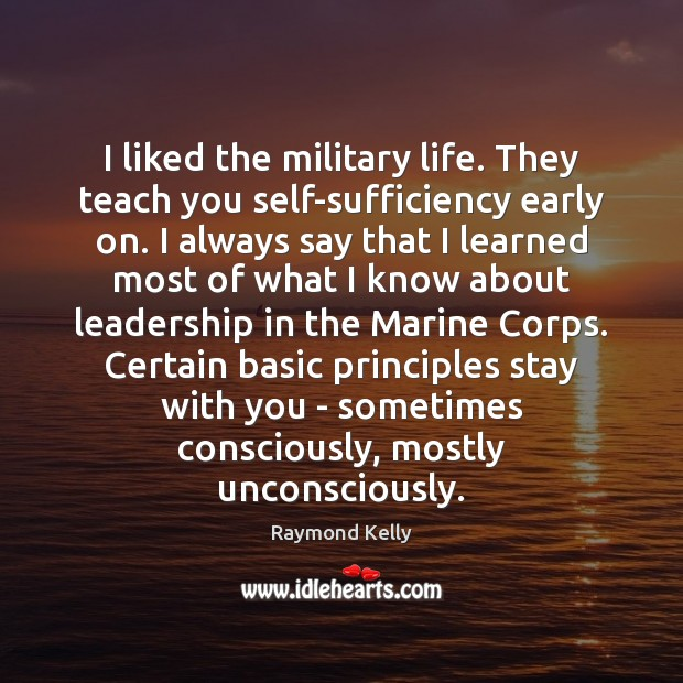 I liked the military life. They teach you self-sufficiency early on. I Image