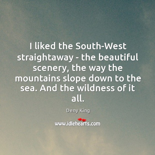 Image, I liked the South-West straightaway – the beautiful scenery, the way the