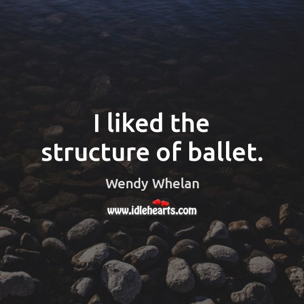 I liked the structure of ballet. Image