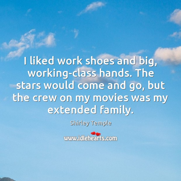 I liked work shoes and big, working-class hands. The stars would come Shirley Temple Picture Quote