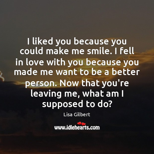 I liked you because you could make me smile. I fell in Image