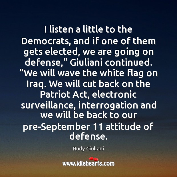 I listen a little to the Democrats, and if one of them Rudy Giuliani Picture Quote