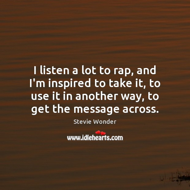 I listen a lot to rap, and I'm inspired to take it, Image