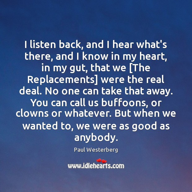 I listen back, and I hear what's there, and I know in Paul Westerberg Picture Quote