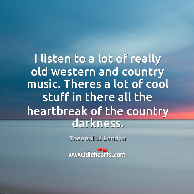 I listen to a lot of really old western and country music. Image
