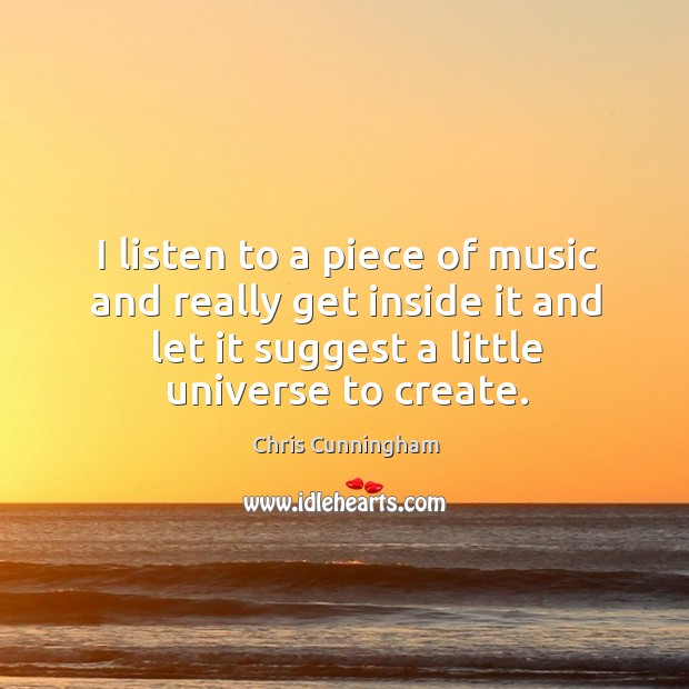 I listen to a piece of music and really get inside it Image