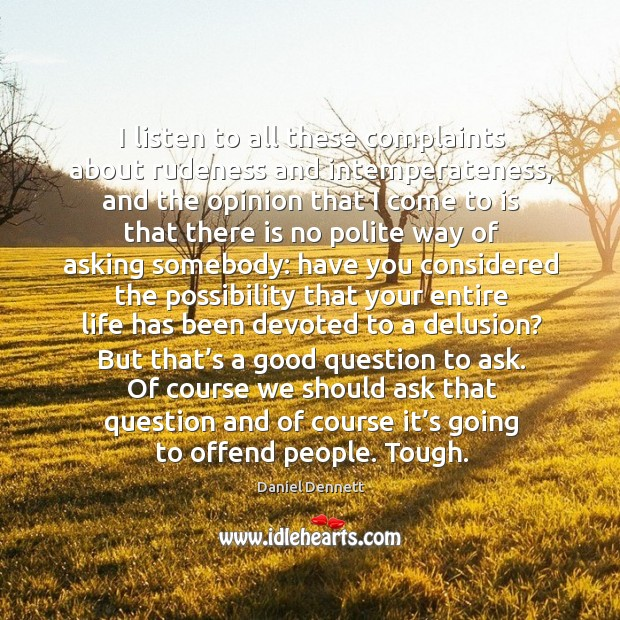 I listen to all these complaints about rudeness and intemperateness, and the Image
