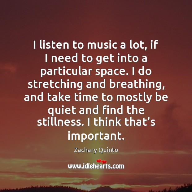 I listen to music a lot, if I need to get into Image