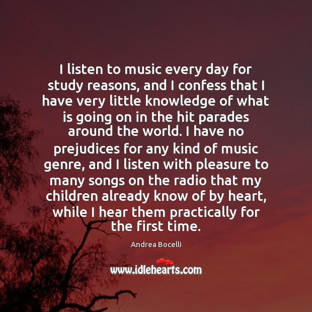 I listen to music every day for study reasons, and I confess Andrea Bocelli Picture Quote