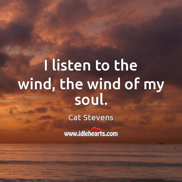 I listen to the wind, the wind of my soul. Image
