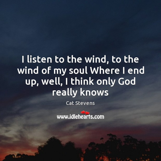 I listen to the wind, to the wind of my soul Where Image