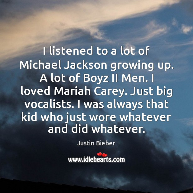 I listened to a lot of Michael Jackson growing up. A lot Justin Bieber Picture Quote
