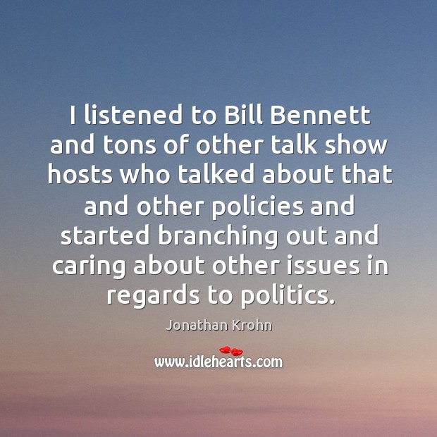 I listened to bill bennett and tons of other talk show hosts who talked about that Image