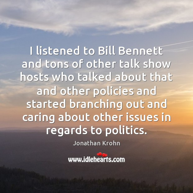 Image, I listened to Bill Bennett and tons of other talk show hosts