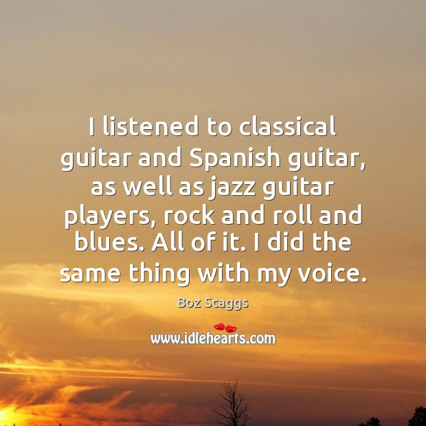 Image, I listened to classical guitar and Spanish guitar, as well as jazz