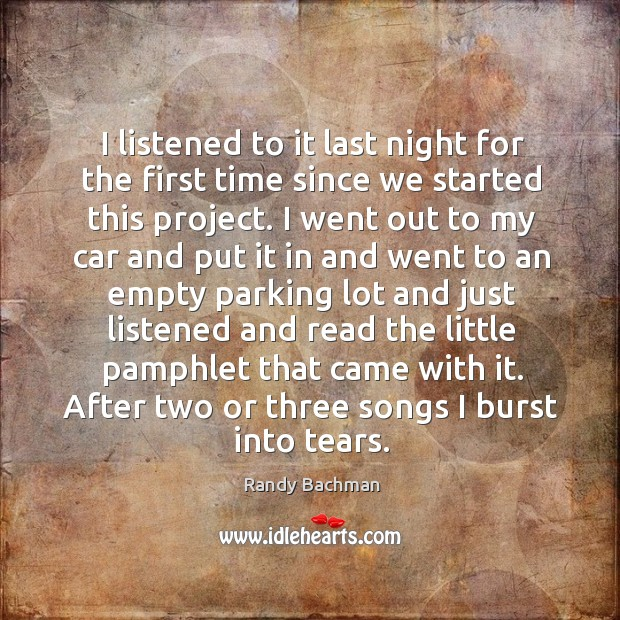 I listened to it last night for the first time since we started this project. Randy Bachman Picture Quote