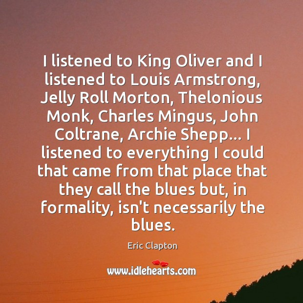 I listened to King Oliver and I listened to Louis Armstrong, Jelly Image