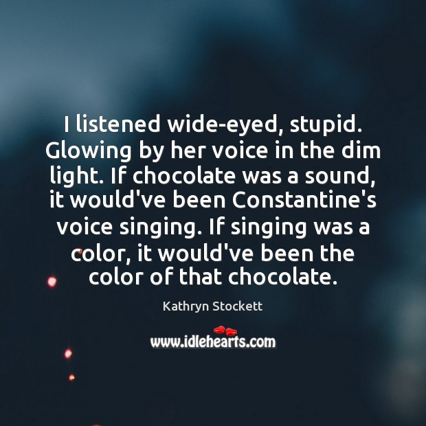I listened wide-eyed, stupid. Glowing by her voice in the dim light. Image