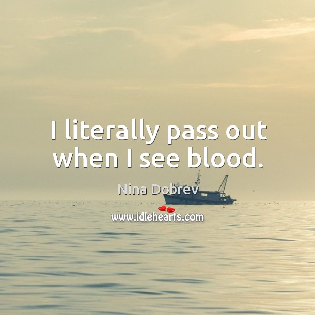 I literally pass out when I see blood. Image