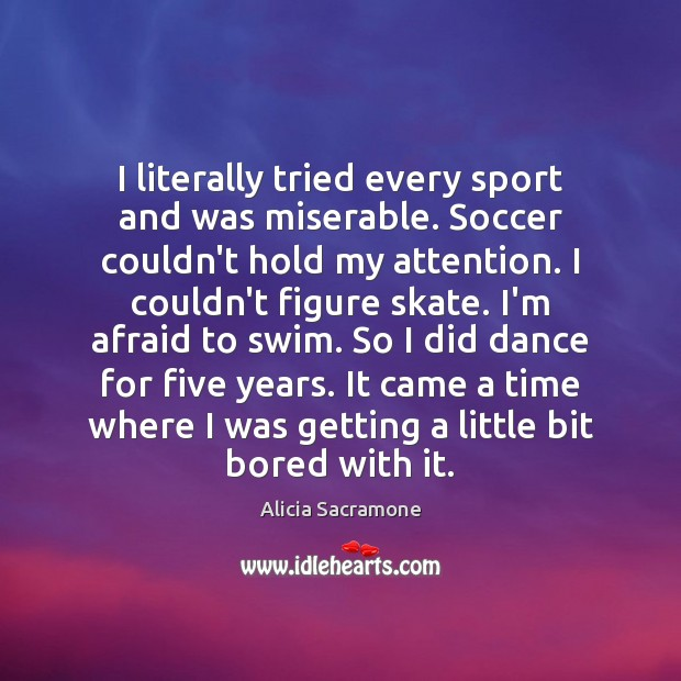 Image, I literally tried every sport and was miserable. Soccer couldn't hold my