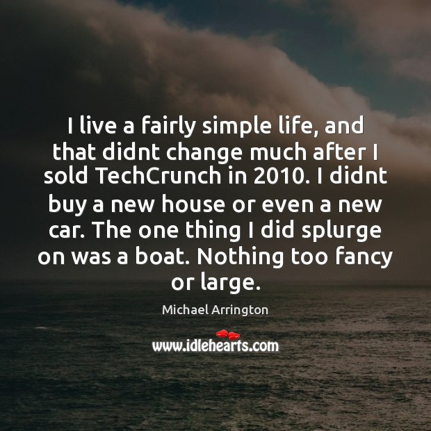 I live a fairly simple life, and that didnt change much after Image