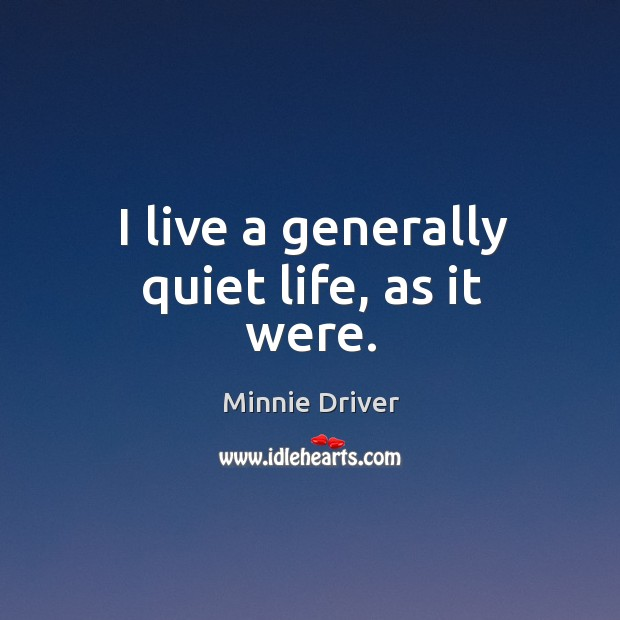 I live a generally quiet life, as it were. Image