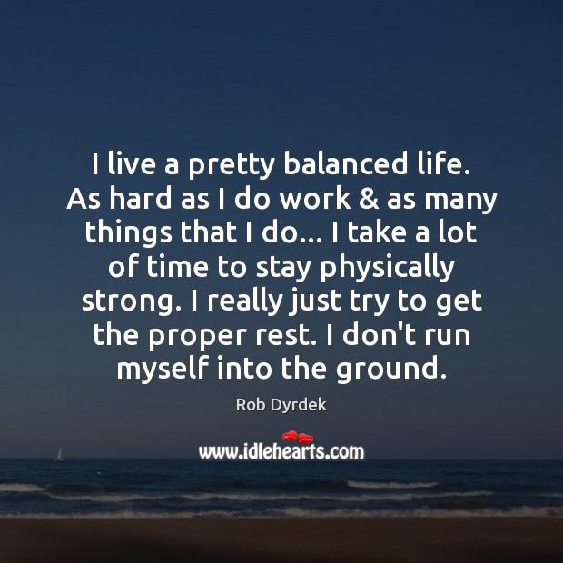 I live a pretty balanced life. As hard as I do work & Image