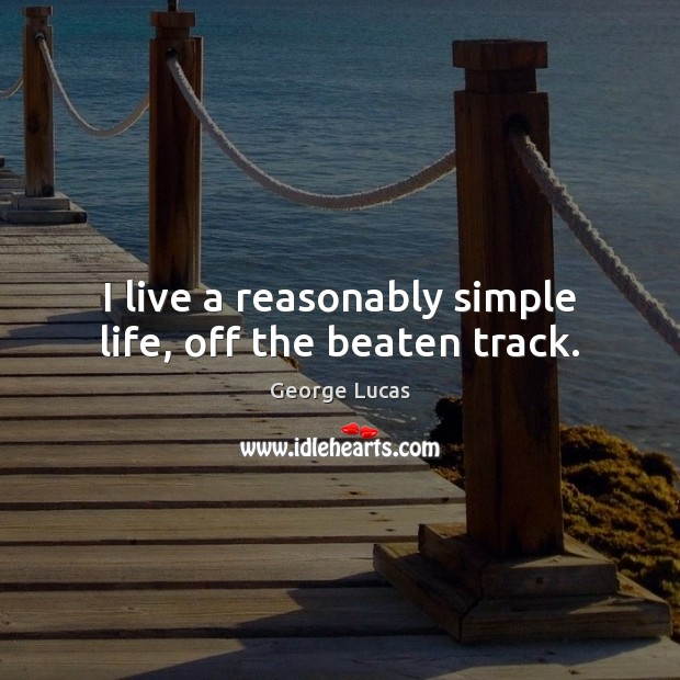 I live a reasonably simple life, off the beaten track. Image