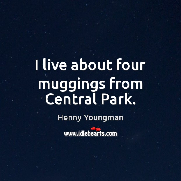 I live about four muggings from Central Park. Image