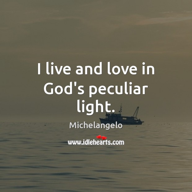 I live and love in God's peculiar light. Image