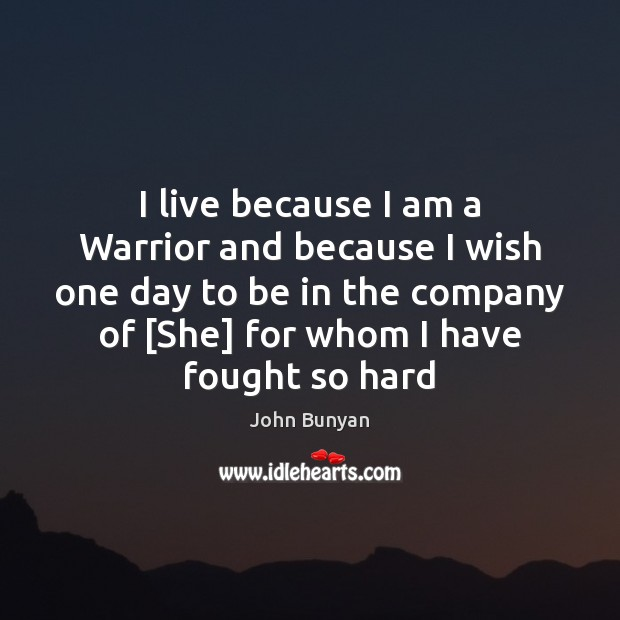 I live because I am a Warrior and because I wish one Image