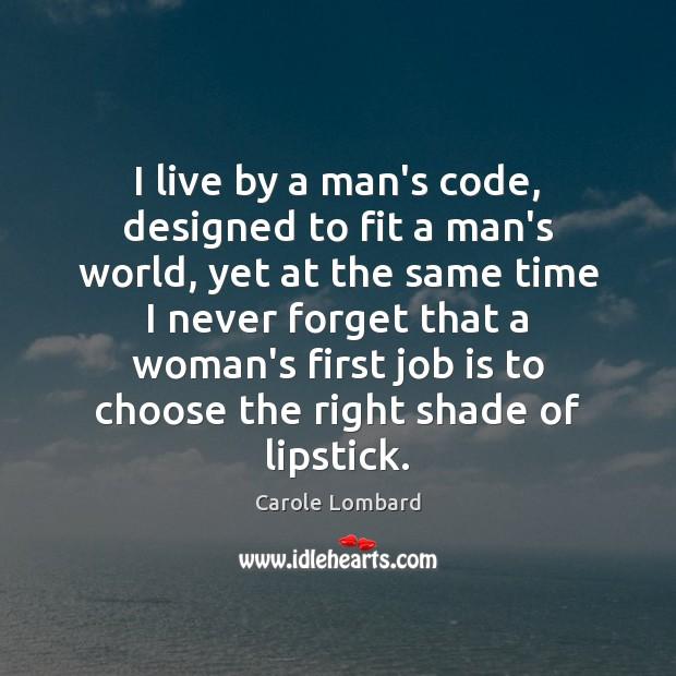 I live by a man's code, designed to fit a man's world, Image