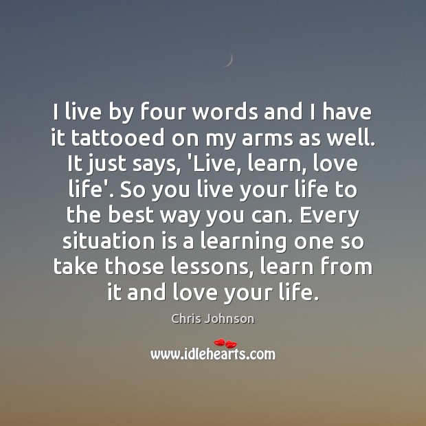 I live by four words and I have it tattooed on my Image