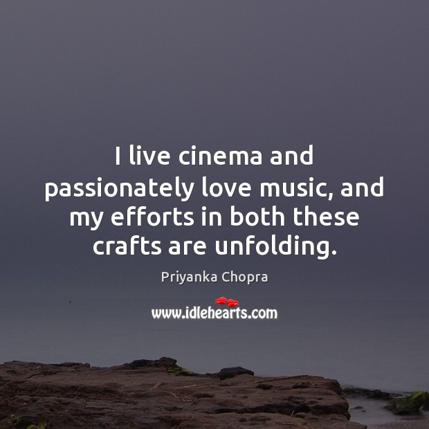 I live cinema and passionately love music, and my efforts in both Image