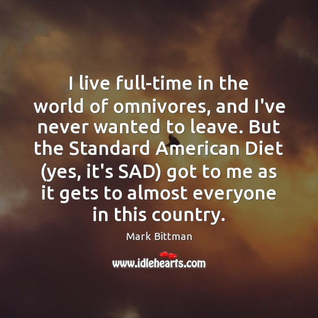 Image, I live full-time in the world of omnivores, and I've never wanted