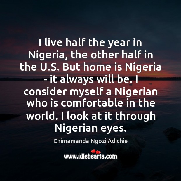 Image, I live half the year in Nigeria, the other half in the