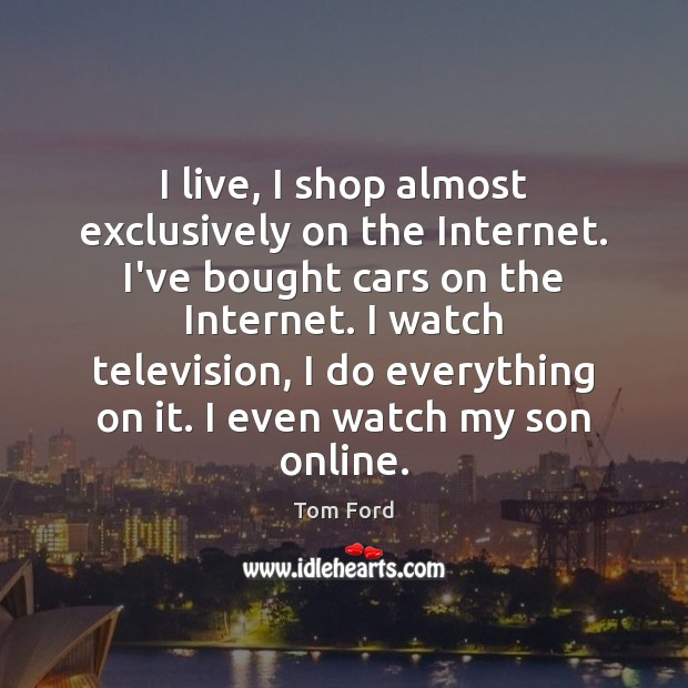 I live, I shop almost exclusively on the Internet. I've bought cars Image