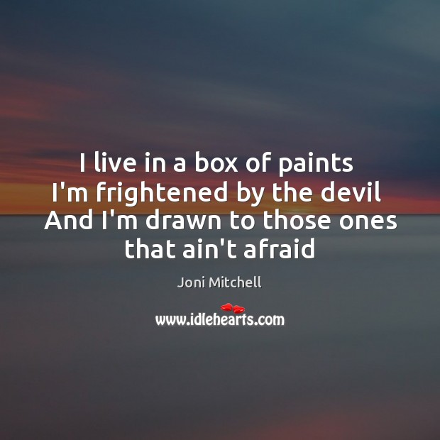 Image, I live in a box of paints  I'm frightened by the devil